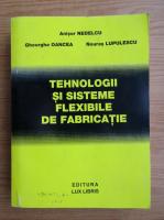 Anticariat: Anisor Nedelcu - Tehnologii si sisteme flexibile de fabricatie