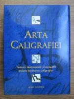 Ann Bowen - Arta caligrafiei. Tehnici, instrumente si aplicatii pentru invatarea caligrafiei