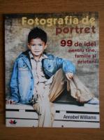 Annabel Williams - Fotografia de portret. 99 de idei pentru tine, familie si prieteni