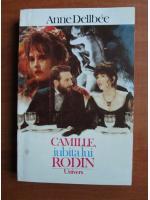 Anticariat: Anne Dellbee - Camille, iubita lui Rodin