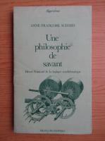 Anne Francoise Schmid - Une philosophie de savant