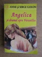 Anticariat: Anne Golon - Angelica si drumul spre Versailles