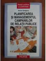 Anticariat: Anne Gregory - Planificarea si managementul campaniilor de relatii publice