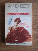 Anticariat: Anne Hebert - Kamouraska