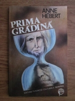 Anticariat: Anne Hebert - Prima gradina