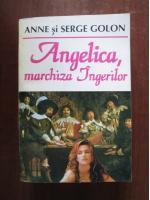 Anticariat: Anne si Serge Golon - Angelica, marchiza ingerilor