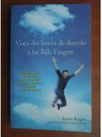 Anticariat: Annie Kagan - Viata din lumea de dincolo a lui Billy Fingers