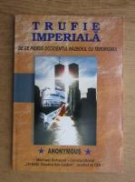 Anticariat: Anonymous - Trufie imperiala. De ce pierde Occidentul razboiul cu terorismul