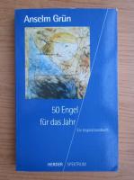 Anselm Grun - 50 Engel fur das Jahr