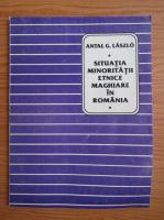 Anticariat: Antal G. Laszlo - Situatia minoritatii etnice maghiare in Romania