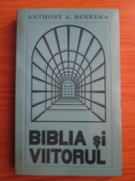 Anthony A. Hoekema - Biblia si viitorul