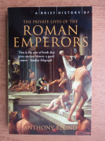 Anthony Blond - A brief history of The private lives of the Roman Emperors