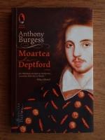 Anticariat: Anthony Burgess - Moartea la Deptford