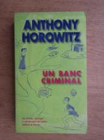 Anticariat: Anthony Horowitz - Un banc criminal
