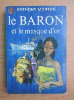 Anticariat: Anthony Morton - Le baron et le masque d'or