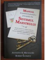 Anticariat: Anthony R. Michalski - Manual de punere in practica a principiilor din sistemul maestrului