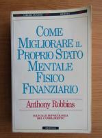 Anticariat: Anthony Robbins - Come migliorare il proprio stato mentale fisico finanziario