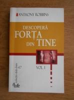 Anticariat: Anthony Robbins - Descopera forta din tine (volumul 1)