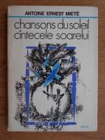 Antoine Ernest Miete - Chansons du soleil. Cantecele soarelui (editie bilingva, romana si franceza)