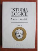 Anton Dumitriu - Istoria logicii (volumul 1)