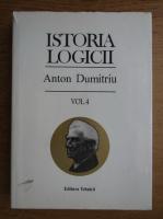 Anton Dumitriu - Istoria logicii (volumul 4)