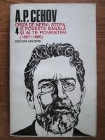 Anton Pavlovici Cehov - Opere, volumul 4: Criza de nervi, stepa, o poveste banala si alte povestiri (1887-1890)