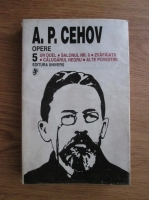 Anton Pavlovici Cehov - Opere (volumul 5)