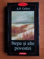 Anton Pavlovici Cehov - Stepa si alte povestiri