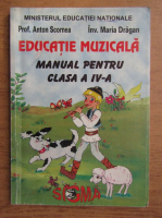 Anticariat: Anton Scornea, Maria Dragan - Educatie muzicala. Manual pentru clasa a IV-a (2000)
