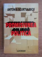 Anticariat: Antonia Scurtulescu - Promisiunea politica