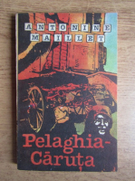 Anticariat: Antonine Maillet - Pelaghia-Caruta