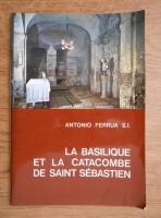 Antonio Ferrua - La basilique et la catacombe de Saint Sebastien