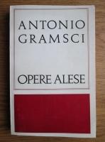 Antonio Gramsci - Opere alese