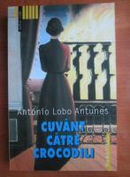 Anticariat: Antonio Lobo Antunes - Cuvant catre crocodili