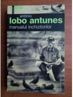 Anticariat: Antonio Lobo Antunes - Manualul inchizitorilor