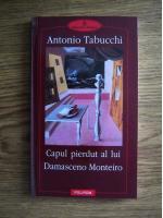 Anticariat: Antonio Tabucchi - Capul pierdut al lui Damasceno Monteiro