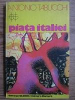 Anticariat: Antonio Tabucchi - Piata Italiei