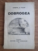 Anticariat: Apostol D. Culea - Dobrogea (1928)