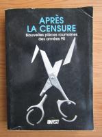 Anticariat: Apres la censure. Nouvelles pieces roumaines des annees 90