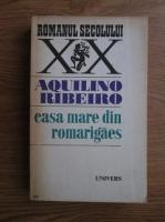Anticariat: Aquilino Ribeiro - Casa mare din Romarigaes