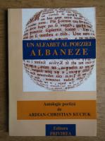 Anticariat: Ardian Christian Kuciuk - Un alfabet al poeziei albaneze