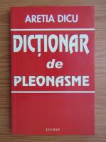 Anticariat: Aretia Dicu - Dictionar de pleonasme