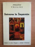 Anticariat: Arhimandrit Vasilios - Intrarea in Imparatie