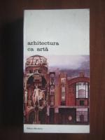 Arhitectura ca arta: Premise teoretice ale arhitecturii secolului XX, de la  Francois Blondel la Camillo Boito