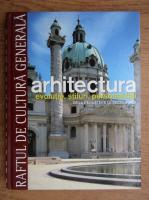 Arhitectura. Evolutie, stiluri, personalitati. De la Renastere la secolul XIX, volumul 2. (Raftul de Cultura Generala, volumul 11)