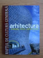 Arhitectura. Evolutie, stiluri, personalitati, secolul XX (Raftul de Cultura Generala, volumul 12)