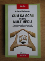 Ariane Mallender - Cum sa scrii pentru multimedia. Tehnici de scriere interactiva. Rezumatul. Derularea. Scenariul