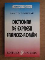 Anticariat: Aristita Negreanu - Dictionar de expresii francez-roman