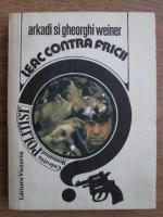 Anticariat: Arkadi Weiner, Gheorghi Weiner - Leac contra fricii