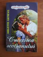 Anticariat: Arlette Geneve - Cucerirea scotianului